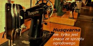 Maszyna do szycia Husqvarna jest z pewnością doskonale wykonana